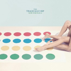 The Tragically Hip – Now For Plan A