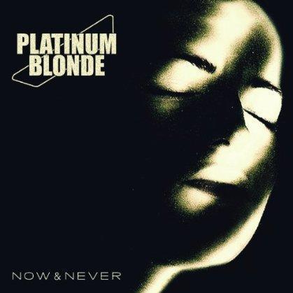 Platinum Blonde – Now & Never
