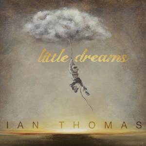 Ian Thomas – Little Dreams