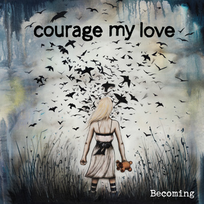 Courage My Love – Becoming