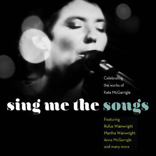 Sing me the Songs (Celebrating The Works Of Kate McGarrigle) – All Star Ensemble
