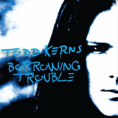 Todd Kerns – Borrowing Trouble