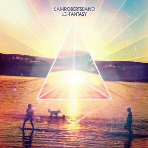 THE SAM ROBERTS BAND – Lo Fantasy