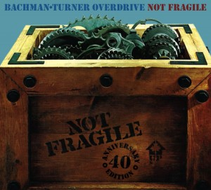 BACHMAN-TURNER OVERDRIVE – Not Fragile (40th Anniversary Edition)