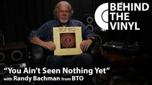 Behind The Vinyl – You Ain't Seen Nothing Yet – Randy Bachman from Bachman-Turner Overdrive