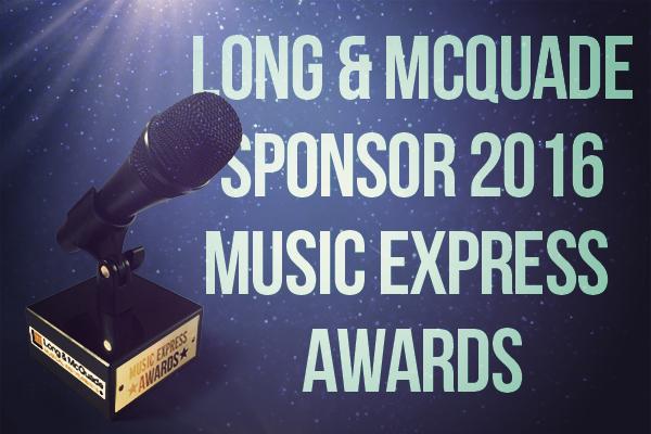 LONG & MCQUADE TO SPONSOR 2016 MUSIC EXPRESS AWARDS