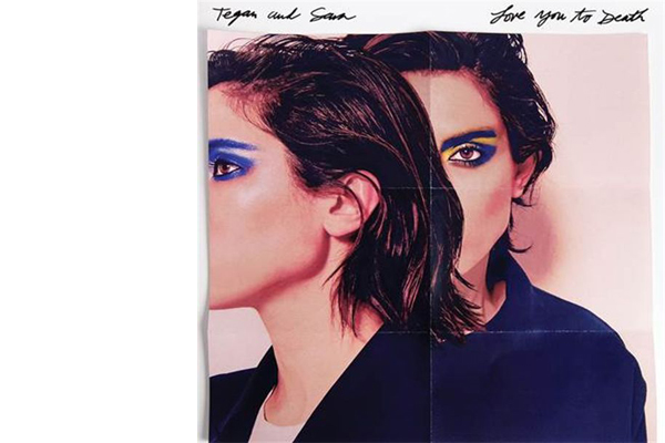Tegan & Sara's LOVE YOU TO DEATH to be released June 3