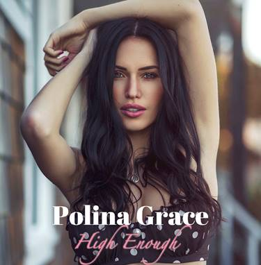 """Canadian Model Turned Musician POLINA GRACE Drops Game-Changing New Single """"High Enough"""""""