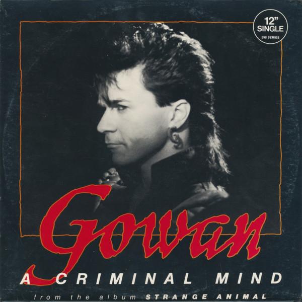 Behind The Vinyl: Gowan – A Criminal Mind