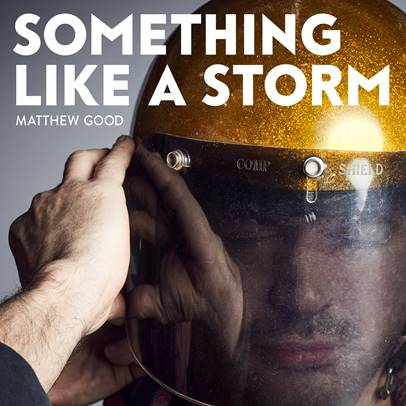 """MATTHEW GOOD ANNOUNCES """"SOMETHING LIKE A STORM,"""" DUE OUT OCTOBER 20"""