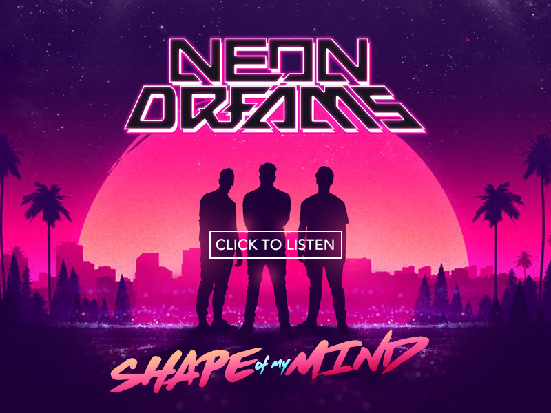 "NEON DREAMS RELEASE NEW Single, ""SHAPE OF MY MIND"""