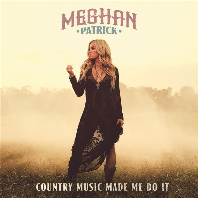 Meghan Patrick – Country Music Made Her Do It