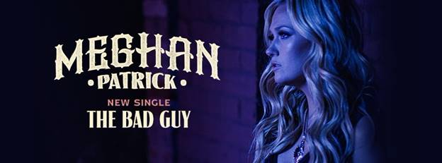 """MEGHAN PATRICK RELEASES  VIDEO FOR """"THE BAD GUY"""""""