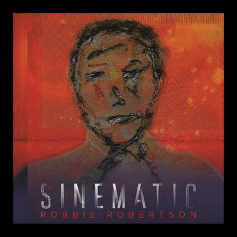 Robbie Robertson Taps Into Decades Of Film Work And A Fascination With Human Nature's Darker Corridors For Evocative New Solo Album, Sinematic, Coming September 20