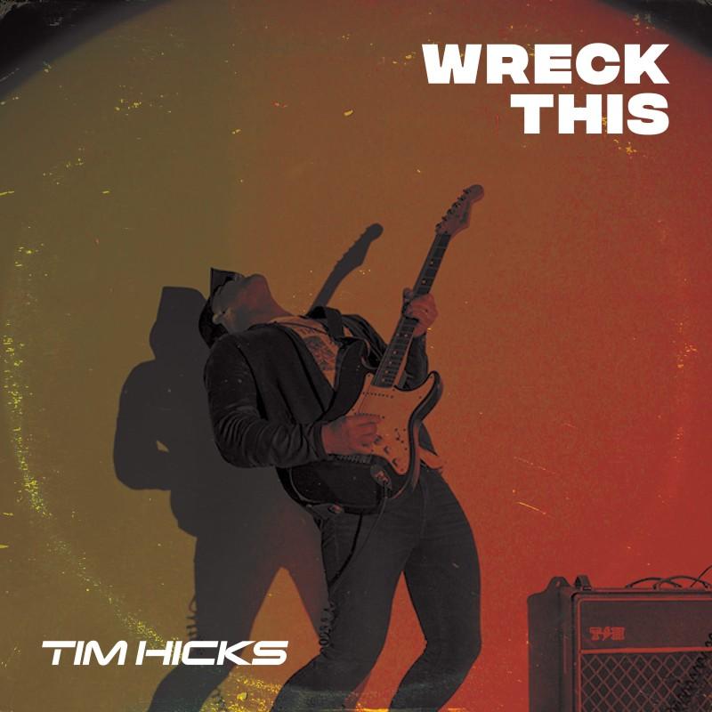 Tim Hicks AnnouncesWreck ThisEP Available On Digital Platforms June 26
