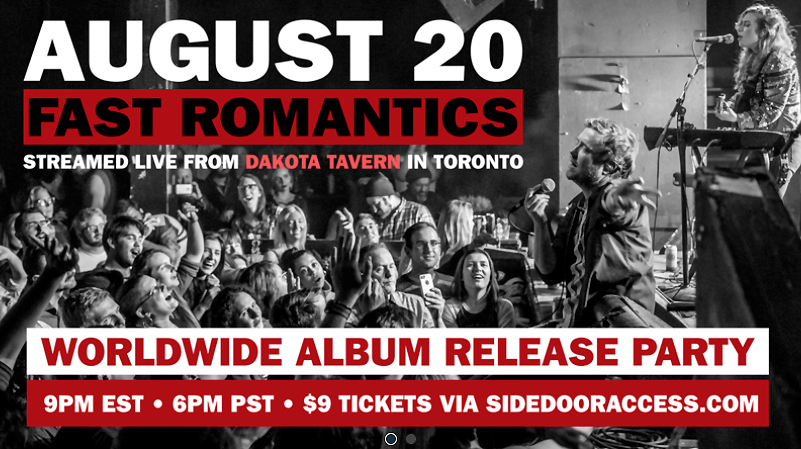 FAST ROMANTICS Worldwide Album Release Party! Streamed Live From the Dakota Tavern in Toronto. ONE NIGHT ONLY on Thursday, August 20. Join us -- Fast Romantics -- for our WORLDWIDE ALBUM RELEASE PARTY.