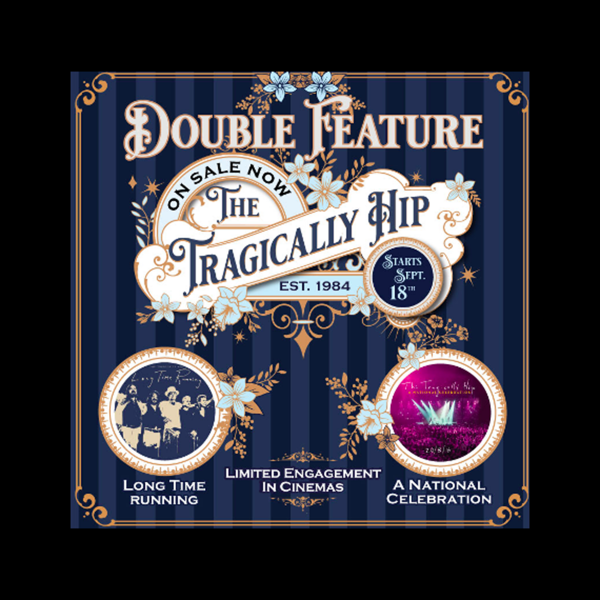 The Tragically Hip And Cineplex Theatres presents: The Ultimate Double Feature