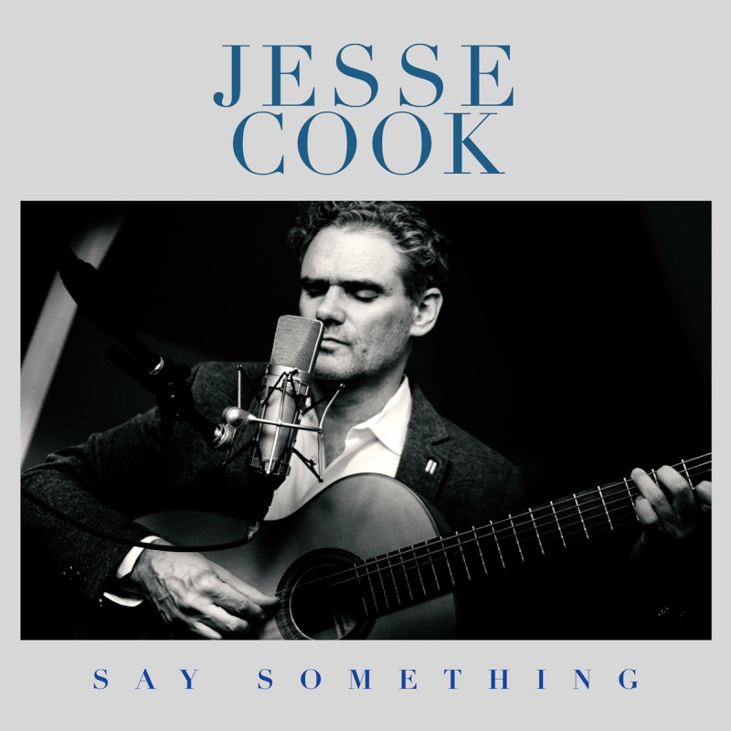 "Internationally Acclaimed Guitarist, Composer & Producer JESSE COOK Releases Stunning Version of ""Say Something"""
