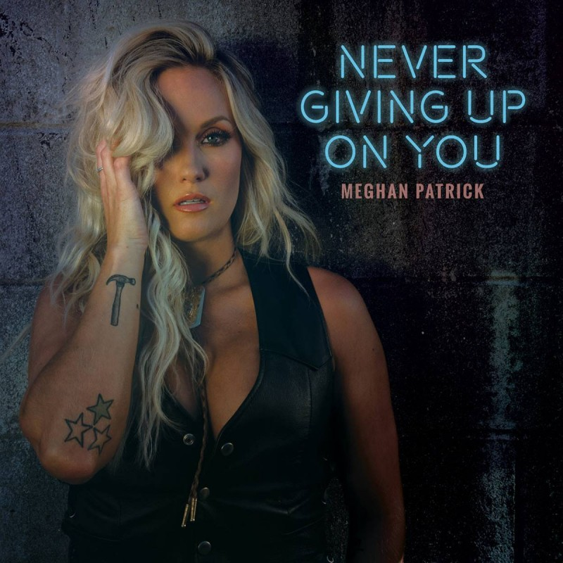 "Meghan Patrick is ""Never Giving Up On You"""