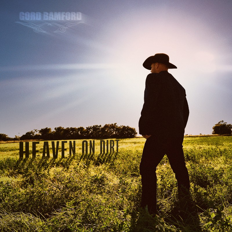 "Gord Bamford Releases New Single ""Heaven On Dirt"" Off of Forthcoming New Album Due Out This Summer"