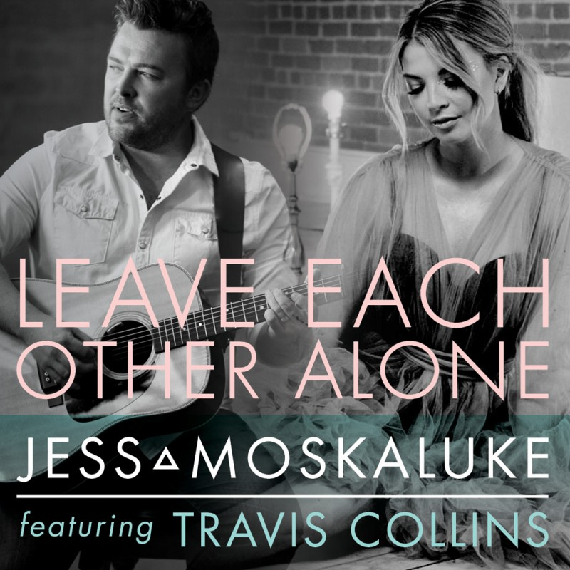 'Leave Each Other Alone', The New Track From Platinum Selling, Award Winning Country Star Jess Moskaluke Featuring Travis Collins At Radio Now