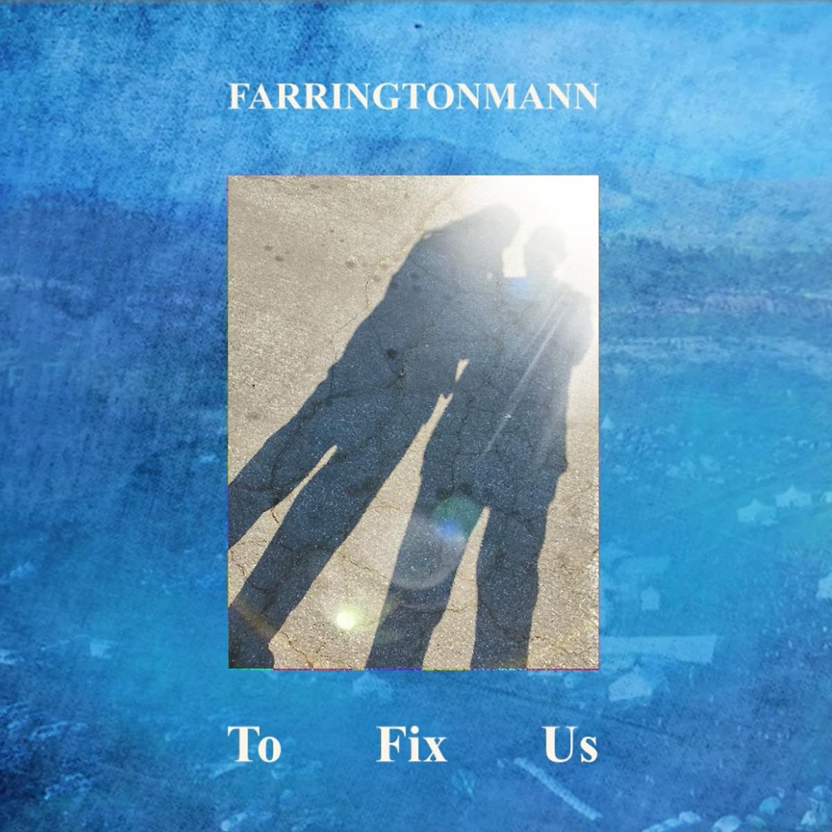 Farringtonmann - To Fix Us - Single