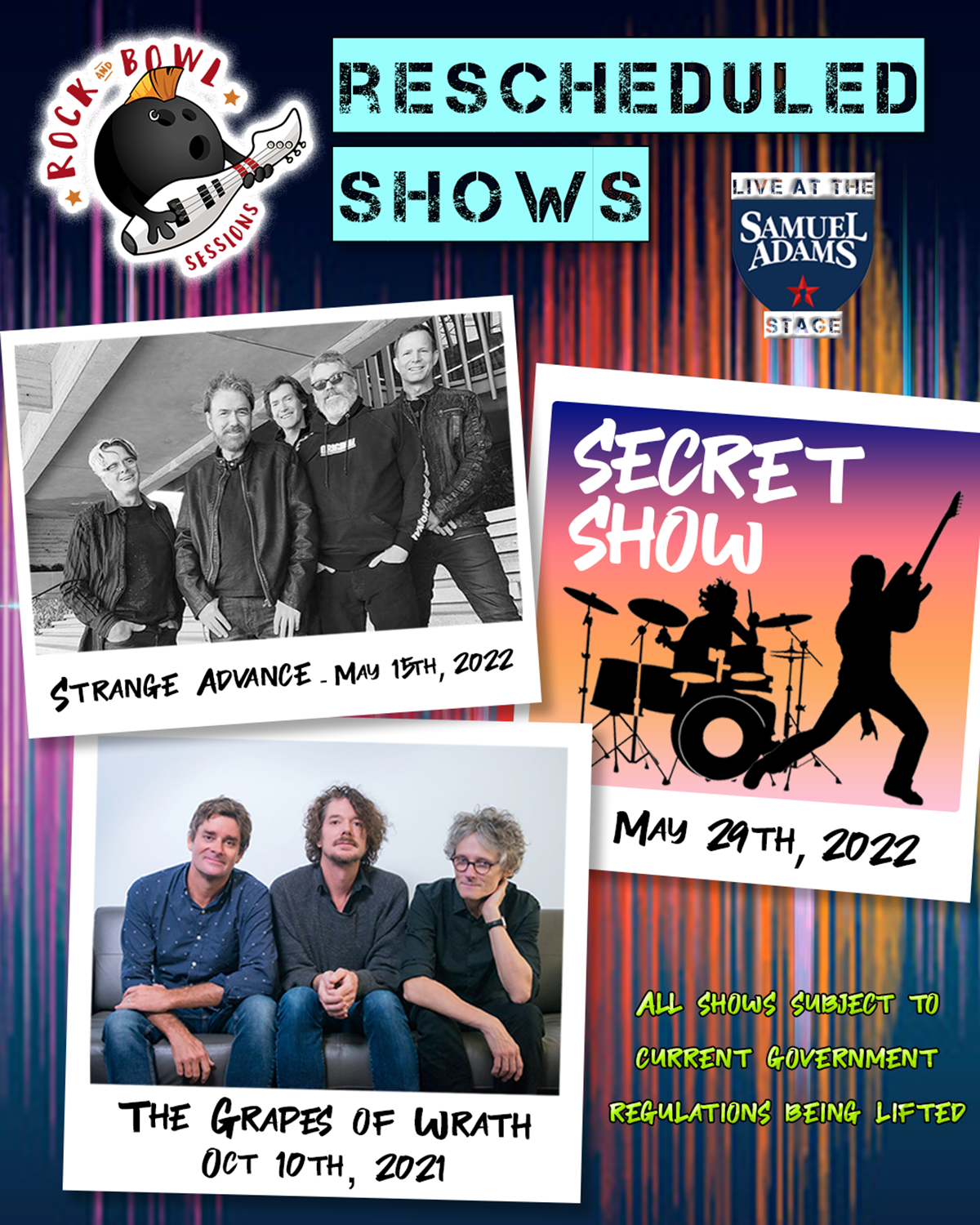4th Annual Rock and Bowl Shows have been rescheduled. The Grapes of Wrath - Sunday - October 10, 2021 Strange Advance - Sunday - May 15, 2022 Secret Show - Sunday - May 29, 2022