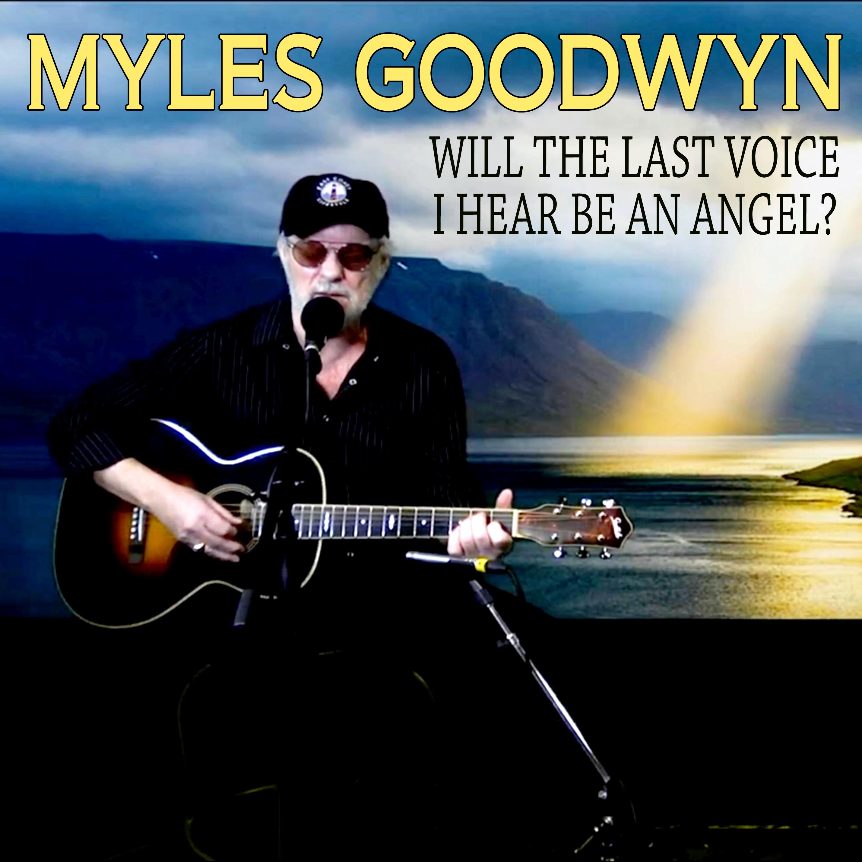 Myles Goodwyn - Will The Last Voice I Hear Be An Angel?